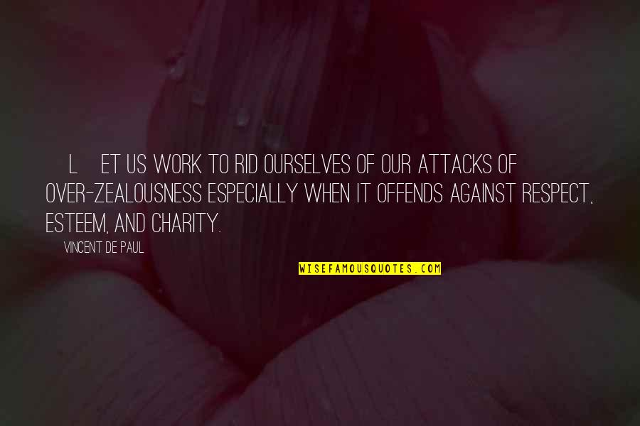 Offends Quotes By Vincent De Paul: [L]et us work to rid ourselves of our