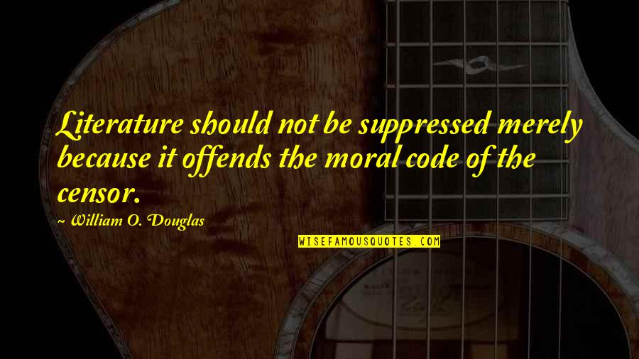 Offends Quotes By William O. Douglas: Literature should not be suppressed merely because it