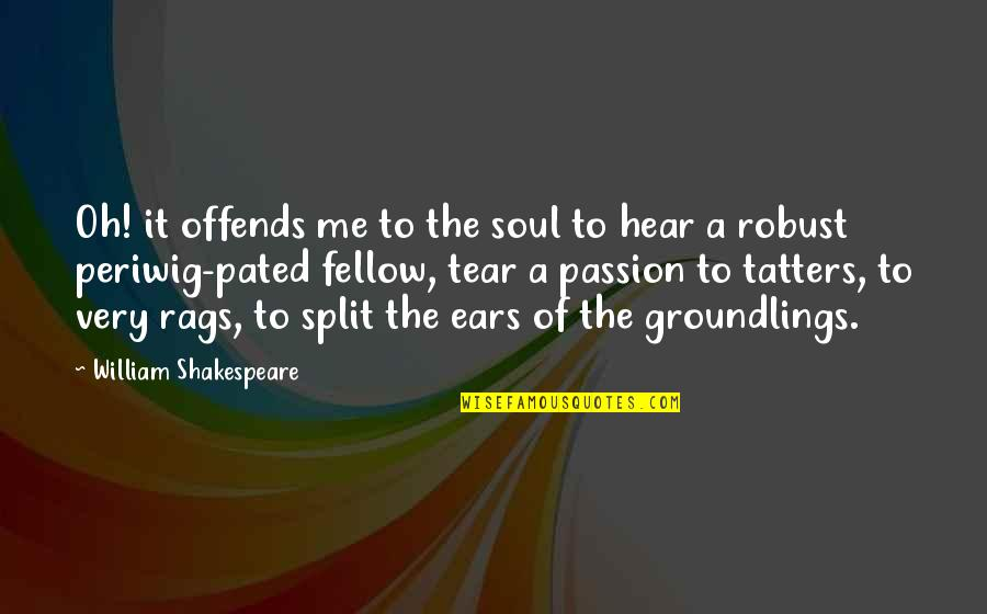 Offends Quotes By William Shakespeare: Oh! it offends me to the soul to