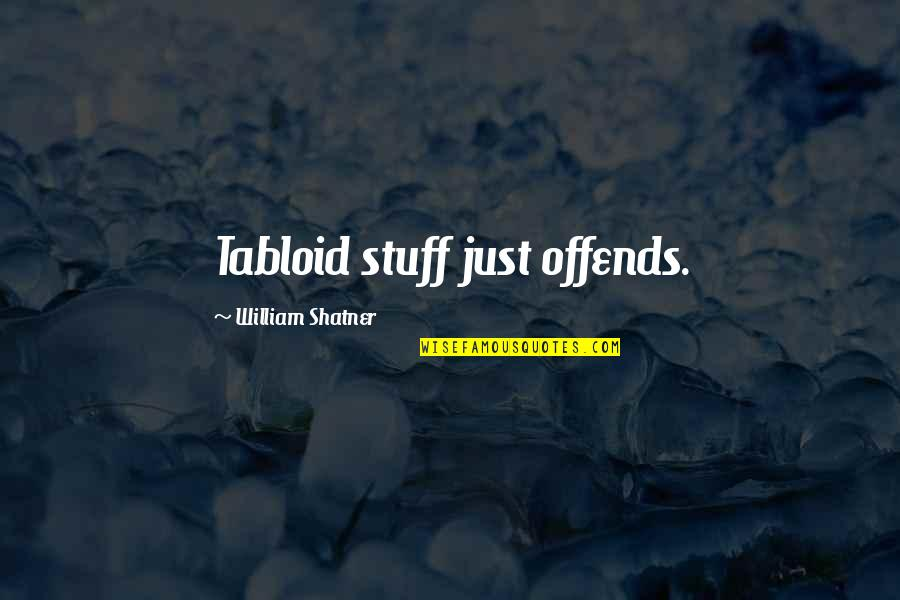 Offends Quotes By William Shatner: Tabloid stuff just offends.