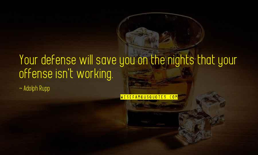Offense In Basketball Quotes By Adolph Rupp: Your defense will save you on the nights