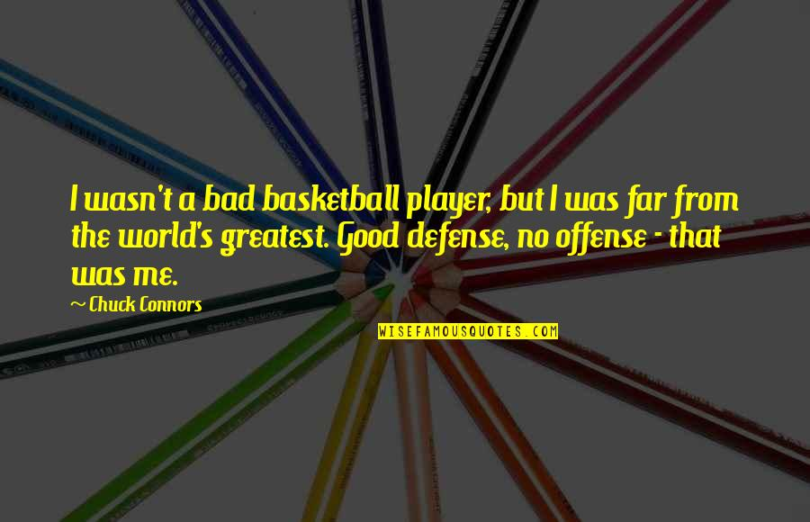 Offense In Basketball Quotes By Chuck Connors: I wasn't a bad basketball player, but I