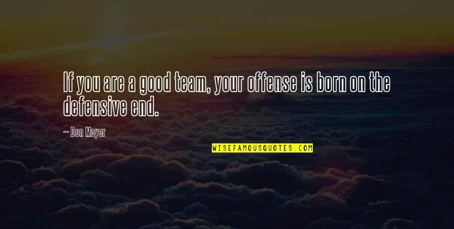 Offense In Basketball Quotes By Don Meyer: If you are a good team, your offense