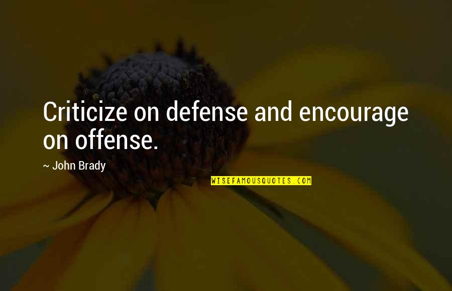 Offense In Basketball Quotes By John Brady: Criticize on defense and encourage on offense.