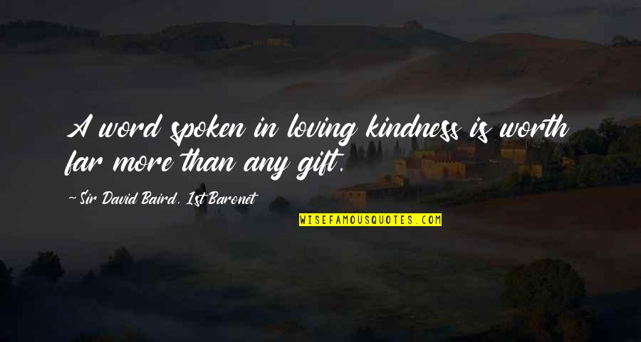 Offensive Operations Quotes By Sir David Baird, 1st Baronet: A word spoken in loving kindness is worth