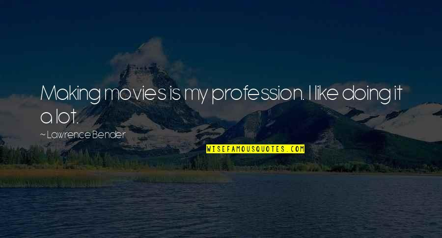 Office Clerk Quotes By Lawrence Bender: Making movies is my profession. I like doing