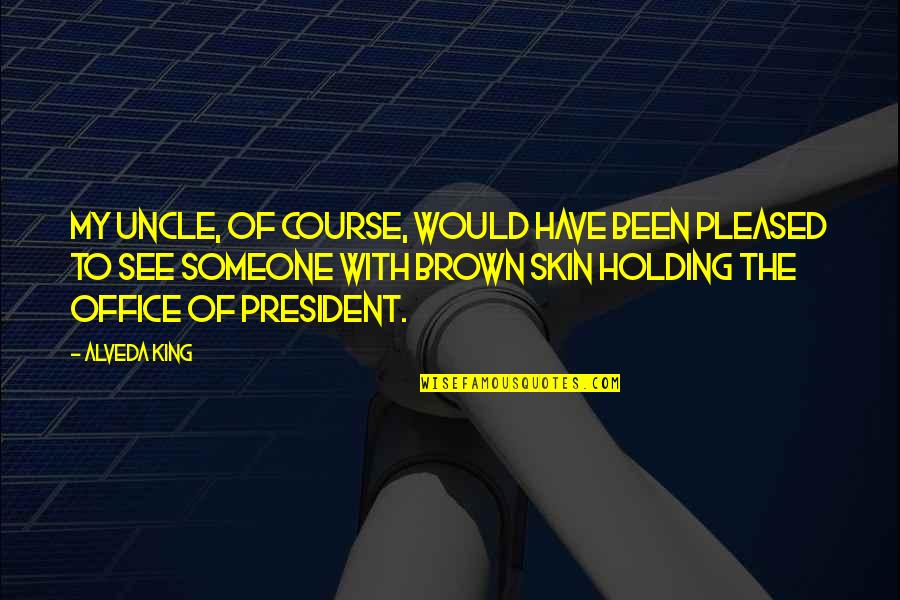 Office Of President Quotes By Alveda King: My Uncle, of course, would have been pleased