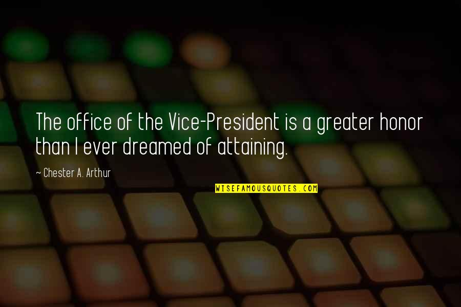 Office Of President Quotes By Chester A. Arthur: The office of the Vice-President is a greater