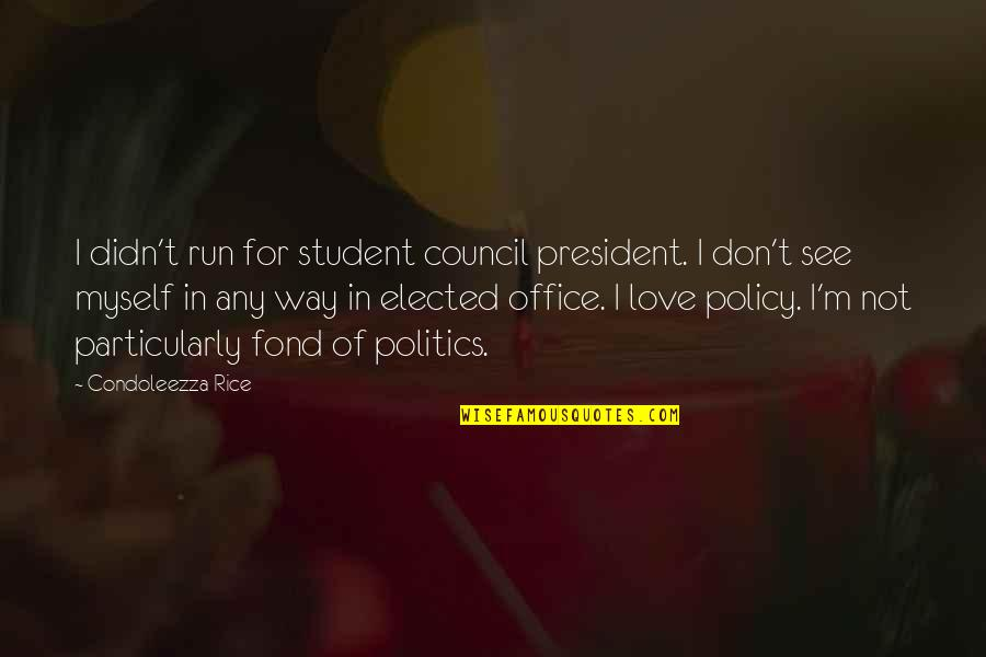 Office Of President Quotes By Condoleezza Rice: I didn't run for student council president. I