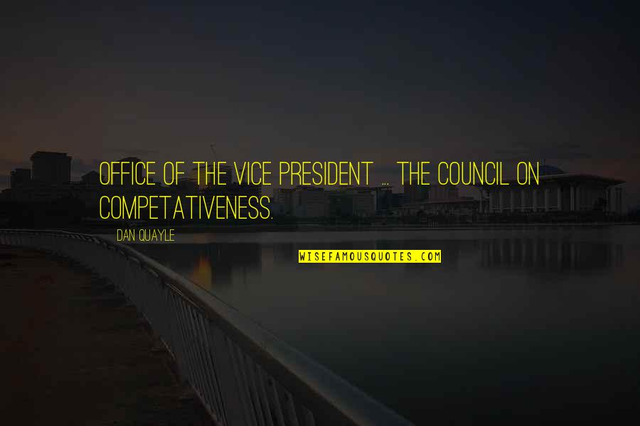 Office Of President Quotes By Dan Quayle: Office of the Vice President ... The Council