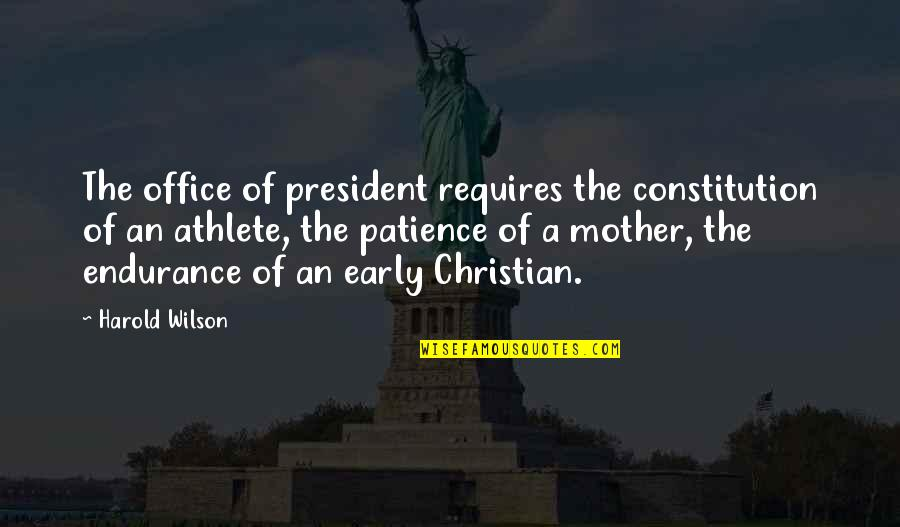 Office Of President Quotes By Harold Wilson: The office of president requires the constitution of