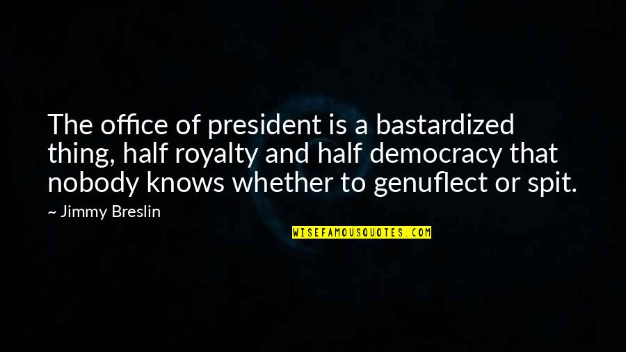 Office Of President Quotes By Jimmy Breslin: The office of president is a bastardized thing,