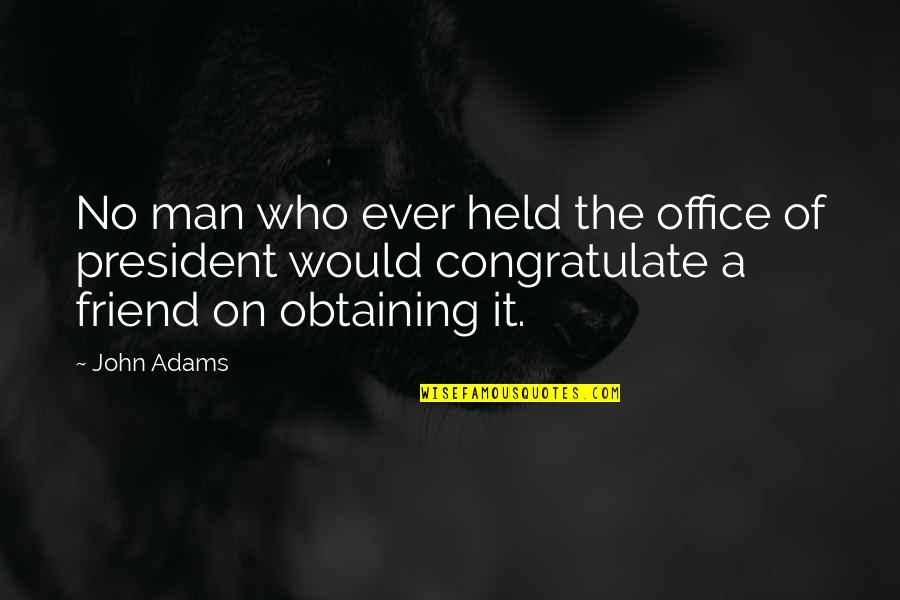 Office Of President Quotes By John Adams: No man who ever held the office of