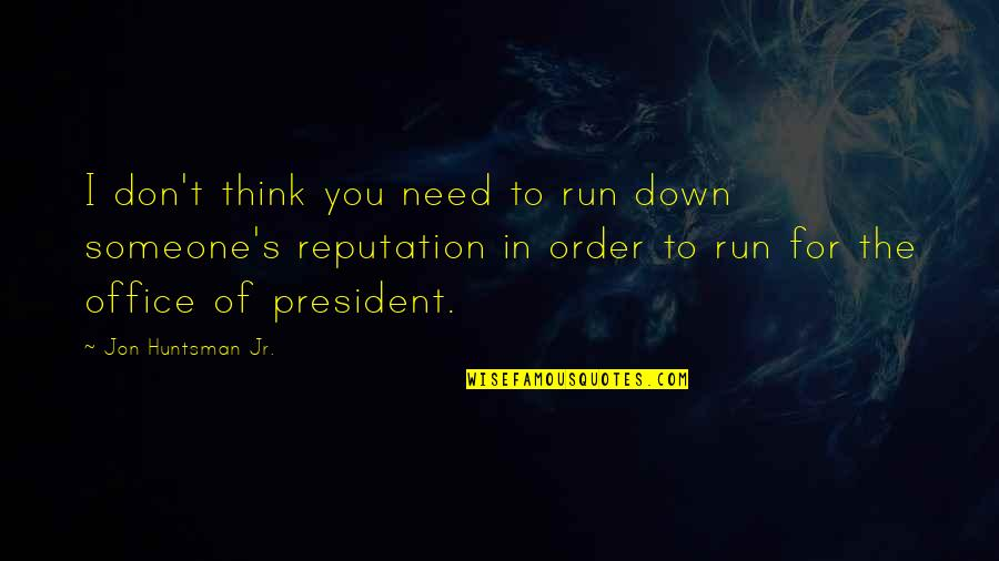 Office Of President Quotes By Jon Huntsman Jr.: I don't think you need to run down
