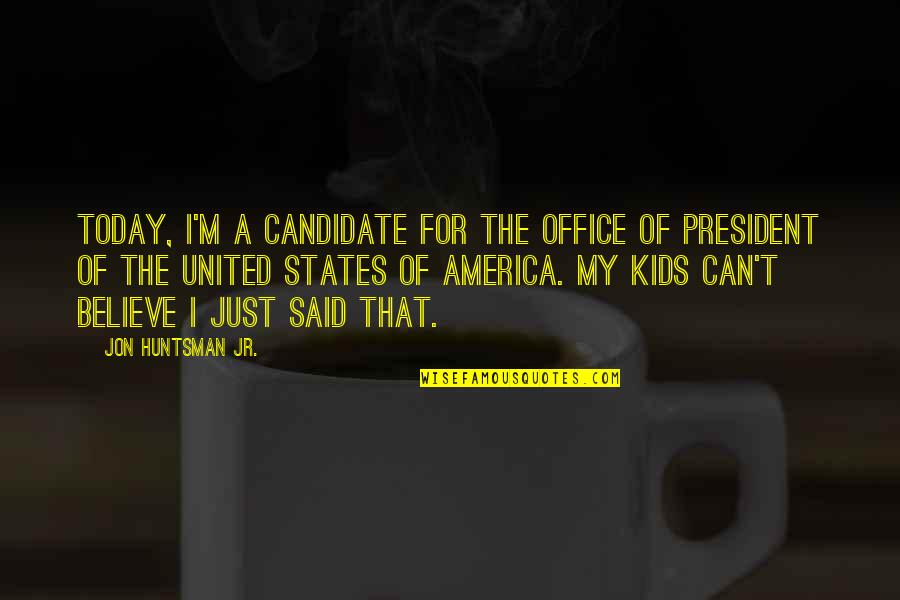 Office Of President Quotes By Jon Huntsman Jr.: Today, I'm a candidate for the office of