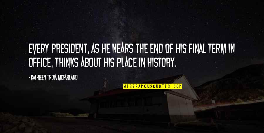 Office Of President Quotes By Kathleen Troia McFarland: Every president, as he nears the end of