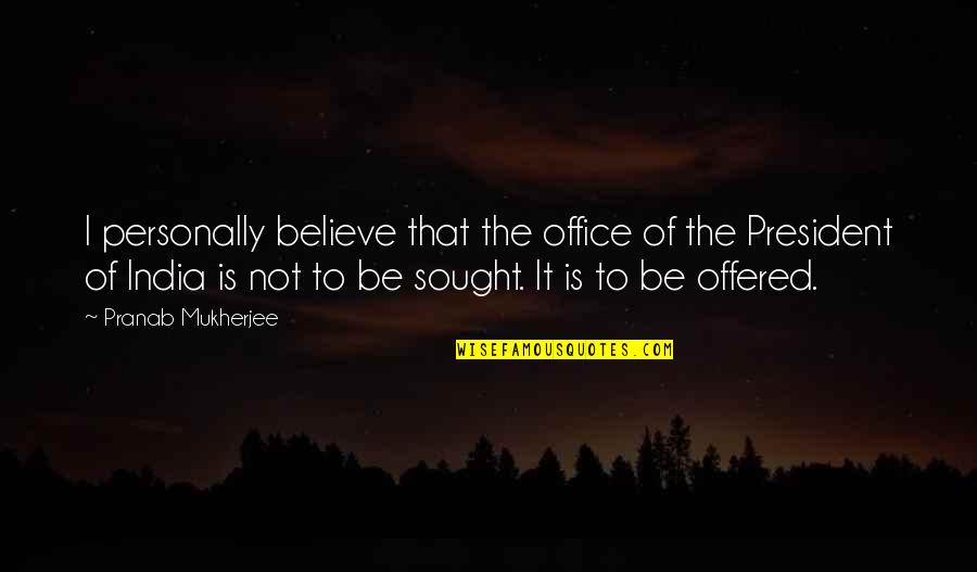 Office Of President Quotes By Pranab Mukherjee: I personally believe that the office of the