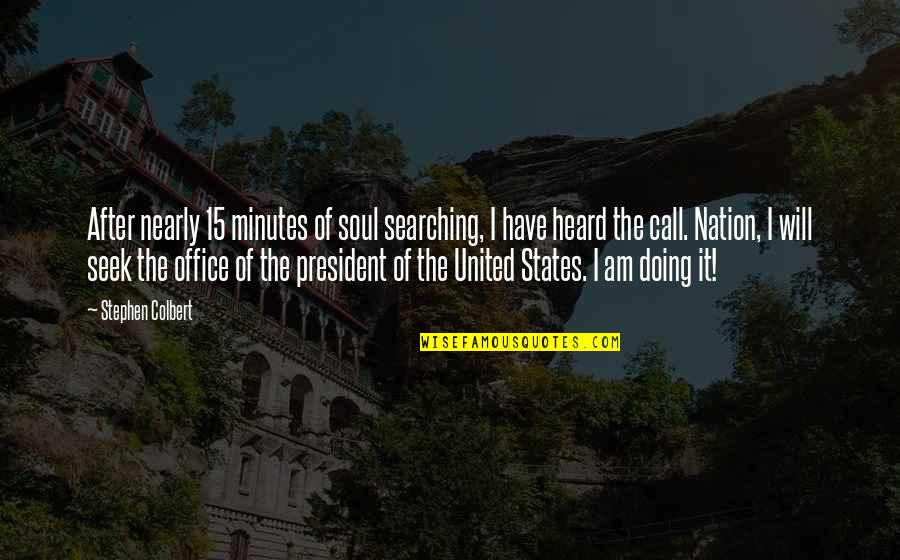 Office Of President Quotes By Stephen Colbert: After nearly 15 minutes of soul searching, I