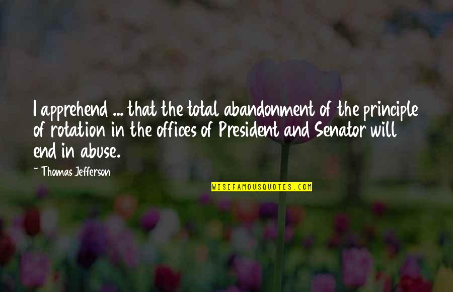 Office Of President Quotes By Thomas Jefferson: I apprehend ... that the total abandonment of