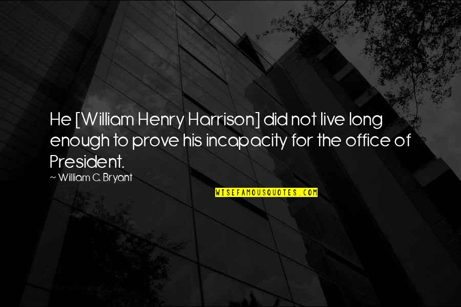 Office Of President Quotes By William C. Bryant: He [William Henry Harrison] did not live long