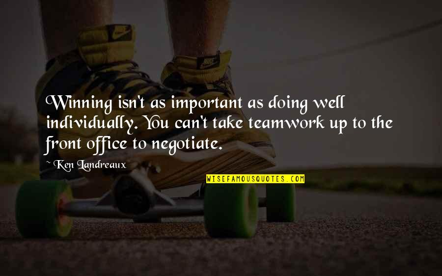 Office Teamwork Quotes By Ken Landreaux: Winning isn't as important as doing well individually.