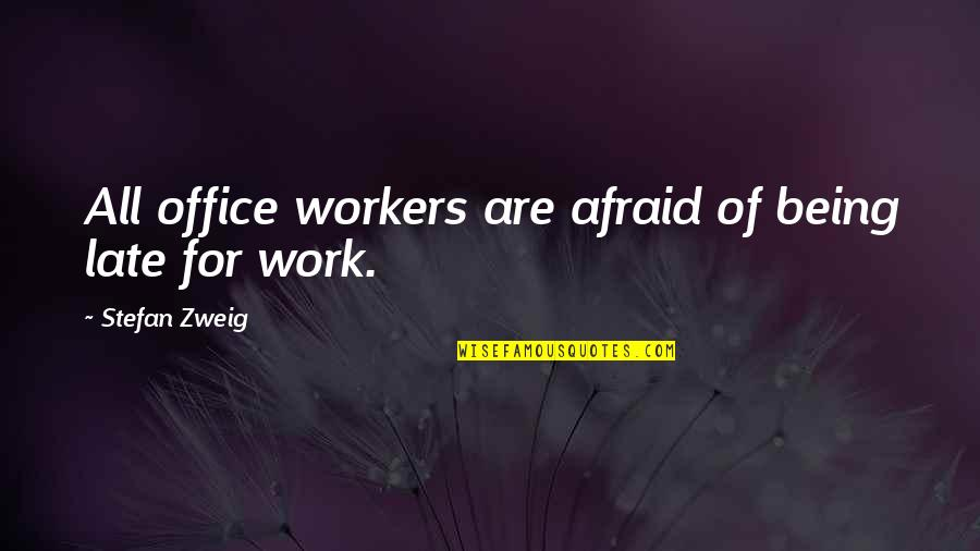 Office Workers Quotes By Stefan Zweig: All office workers are afraid of being late
