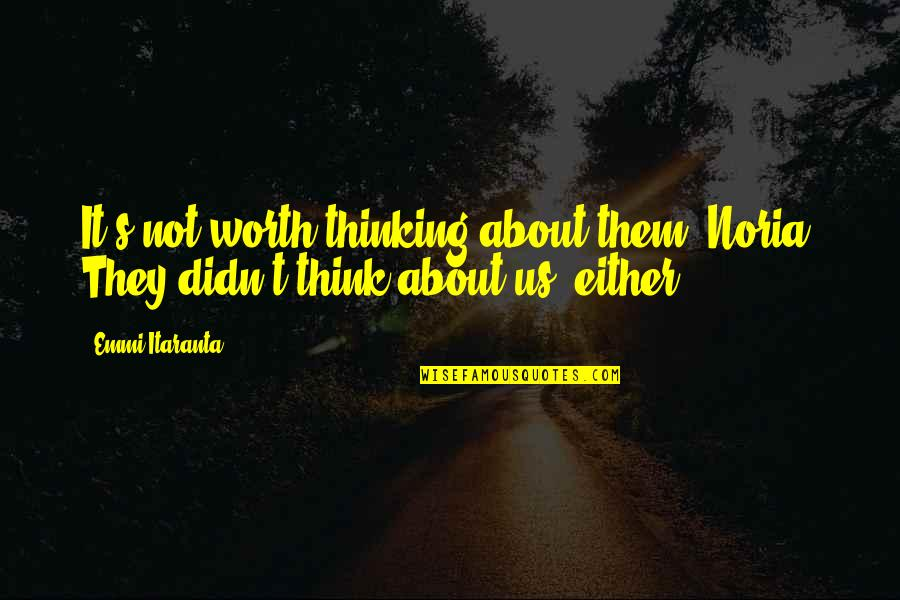 Officially Engaged Quotes By Emmi Itaranta: It's not worth thinking about them, Noria. They