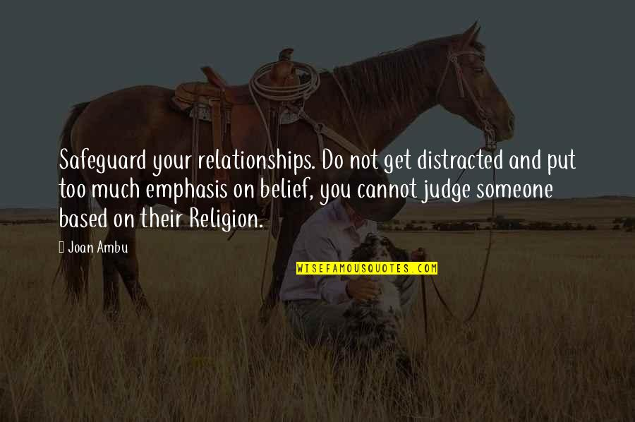 Officially Engaged Quotes By Joan Ambu: Safeguard your relationships. Do not get distracted and
