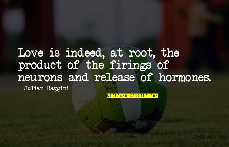 Officially Engaged Quotes By Julian Baggini: Love is indeed, at root, the product of