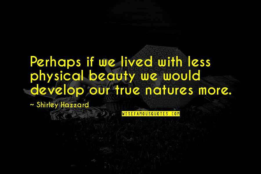 Officially Engaged Quotes By Shirley Hazzard: Perhaps if we lived with less physical beauty