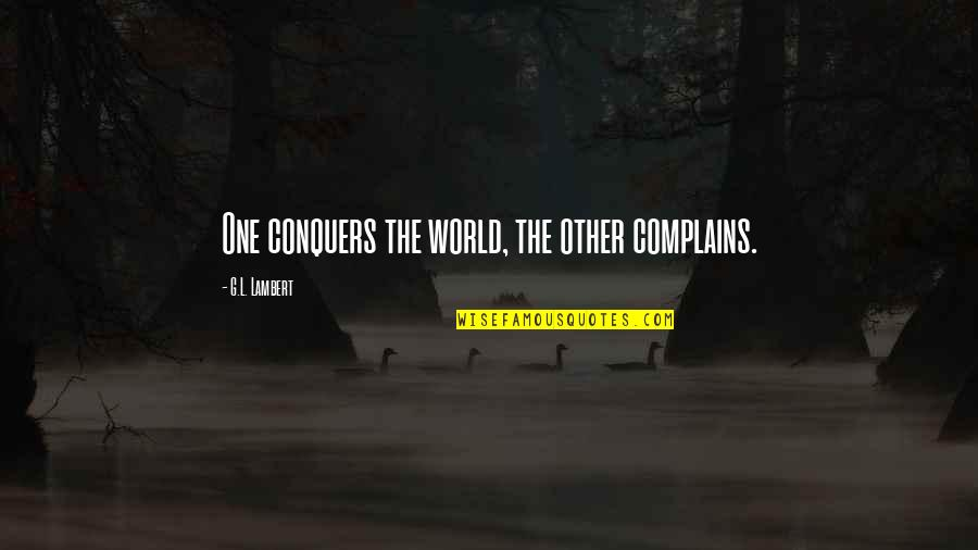 Ofili's Quotes By G.L. Lambert: One conquers the world, the other complains.