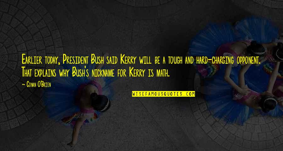 O'flaherty Quotes By Conan O'Brien: Earlier today, President Bush said Kerry will be