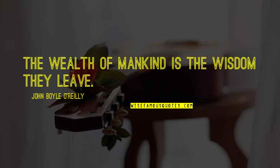 O'flaherty Quotes By John Boyle O'Reilly: The wealth of mankind is the wisdom they