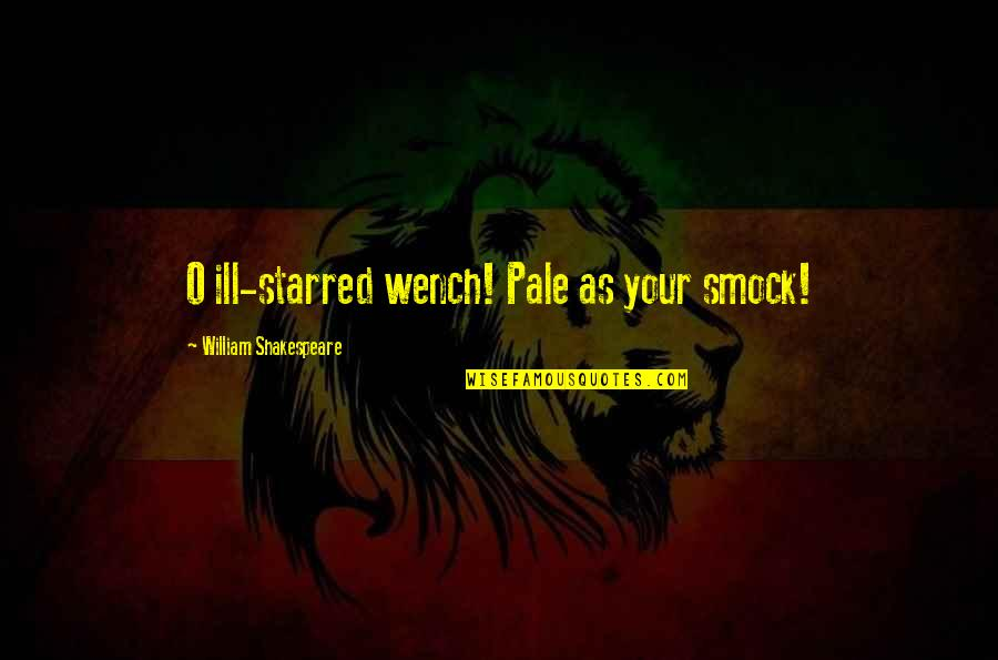 O'flaherty Quotes By William Shakespeare: O ill-starred wench! Pale as your smock!