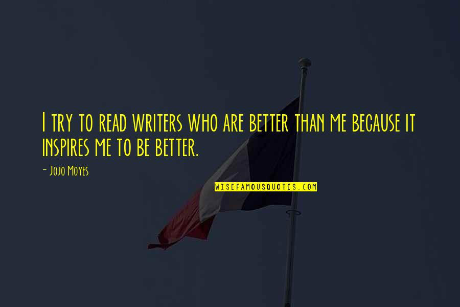 Ofy Quotes By Jojo Moyes: I try to read writers who are better