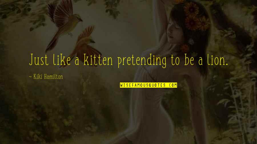 Og Mudbone Quotes By Kiki Hamilton Just Like A Kitten Pretending To Be A