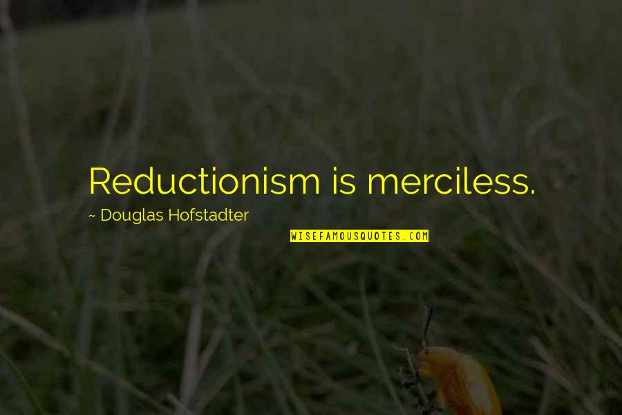 Ogawa Quotes By Douglas Hofstadter: Reductionism is merciless.
