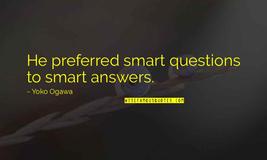 Ogawa Quotes By Yoko Ogawa: He preferred smart questions to smart answers.