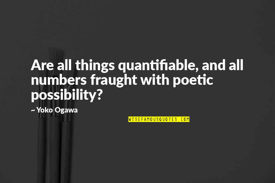 Ogawa Quotes By Yoko Ogawa: Are all things quantifiable, and all numbers fraught