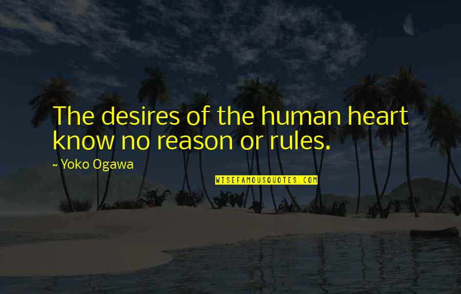 Ogawa Quotes By Yoko Ogawa: The desires of the human heart know no