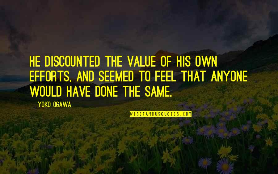 Ogawa Quotes By Yoko Ogawa: He discounted the value of his own efforts,