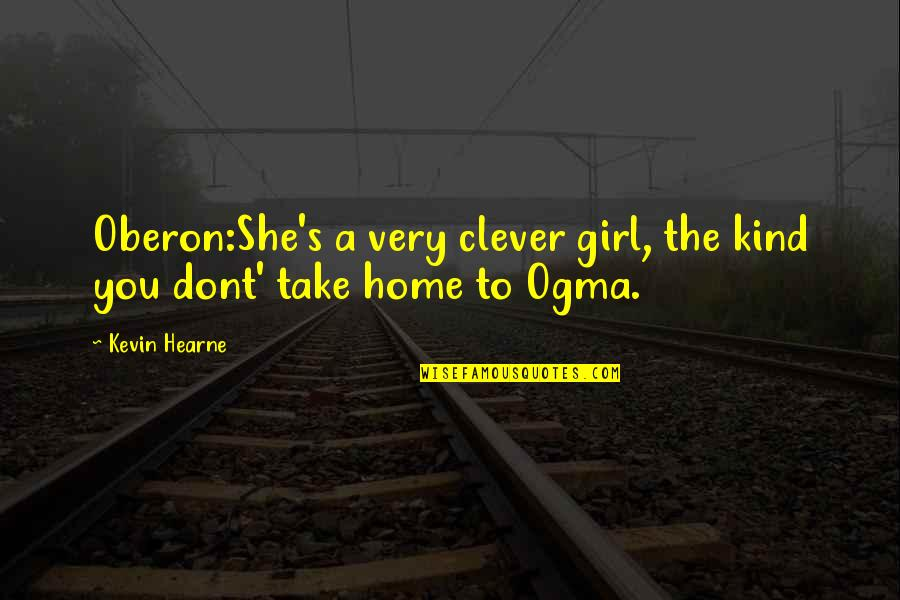Ogma Quotes By Kevin Hearne: Oberon:She's a very clever girl, the kind you