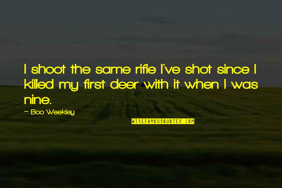 Oh Deer Quotes By Boo Weekley: I shoot the same rifle I've shot since