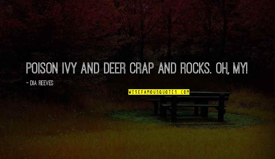 Oh Deer Quotes By Dia Reeves: Poison ivy and deer crap and rocks. Oh,