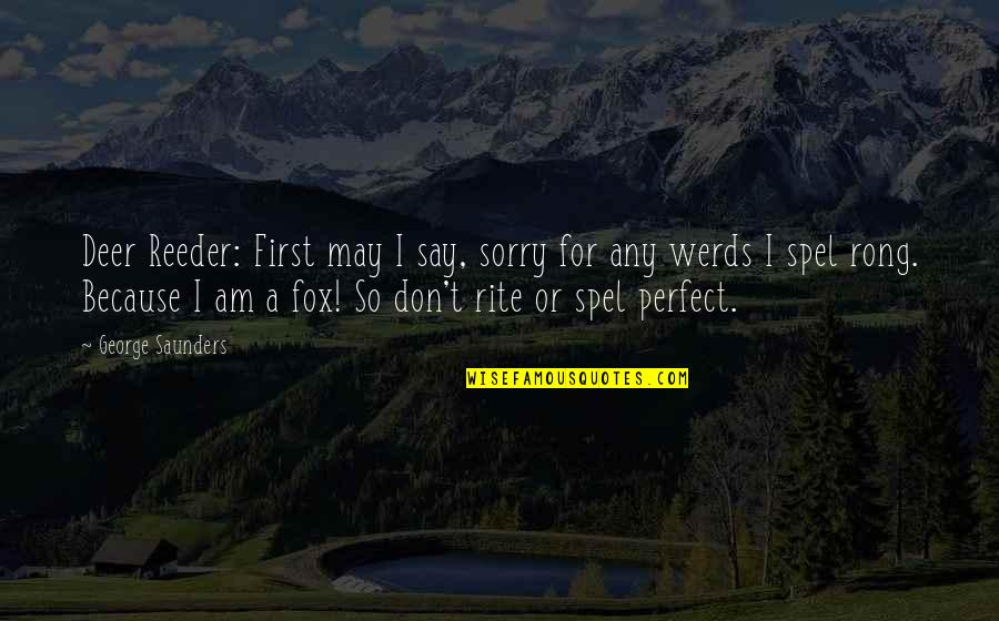 Oh Deer Quotes By George Saunders: Deer Reeder: First may I say, sorry for