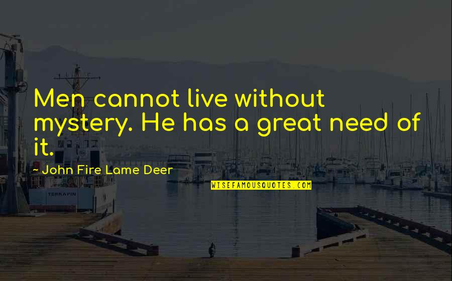 Oh Deer Quotes By John Fire Lame Deer: Men cannot live without mystery. He has a