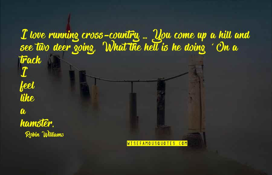 Oh Deer Quotes By Robin Williams: I love running cross-country ... You come up