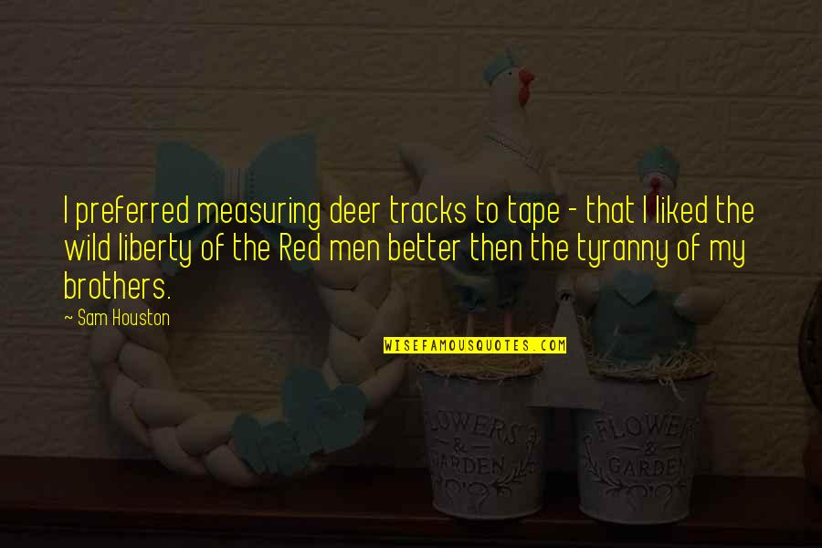 Oh Deer Quotes By Sam Houston: I preferred measuring deer tracks to tape -
