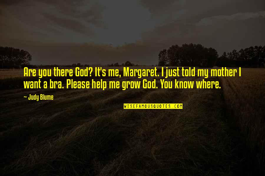 Oh God Please Help Me Quotes By Judy Blume: Are you there God? It's me, Margaret. I