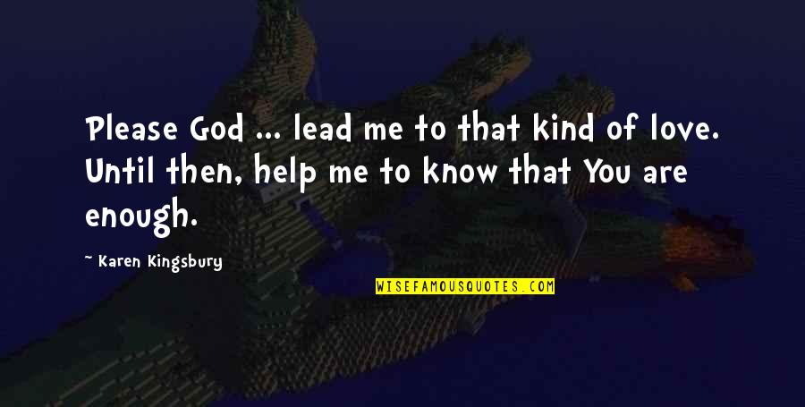 Oh God Please Help Me Quotes By Karen Kingsbury: Please God ... lead me to that kind